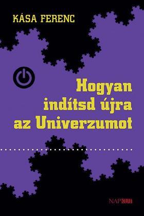 Kása Ferenc - Hogyan indítsd újra az Univerzumot
