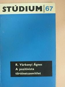 R. Várkonyi Ágnes - A pozitivista történetszemlélet [antikvár]