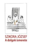 Szikora József - A dolgok ismerete