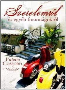 Victoria Cosford - Szerelemről és egyéb finomságokról