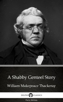 Delphi Classics William Makepeace Thackeray, - A Shabby Genteel Story by William Makepeace Thackeray (Illustrated) [eKönyv: epub, mobi]