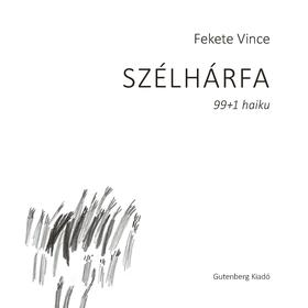Fekete Vince - Szélhárfa - 99+1 haiku