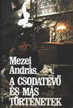 Mezei András - A csodatevő és más történetek [antikvár]