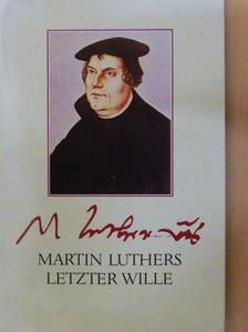 Martin Luther - Martin Luthers letzter wille [antikvár]