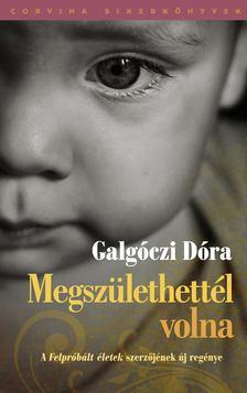 Galgóczi Dóra - Megszülethettél volna [antikvár]