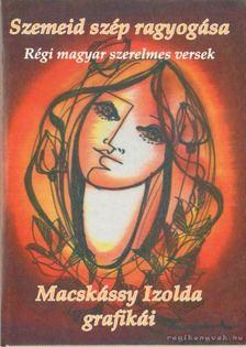 Kiss Gábor - Szemeid szép ragyogása - Macskássy Izolda grafikái [antikvár]