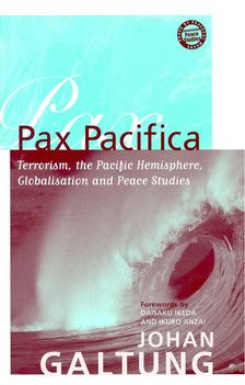 GALTUNG, JOHAN - Pax Pacifica - Terrorism, the Pacific Hemisphere, Globalisation and Peace Studies [antikvár]