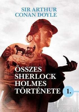 Arthur Conan Doyle - Sir Arthur Conan Doyle összes Sherlock Holmes története 1.