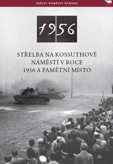 Németh Csaba - STØELBA NA KOSSUTHOVÌ NÁMÌSTÍ V ROCE 1956 A PAMÌTNÍ MÍSTO