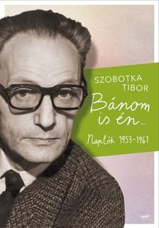 Szobotka Tibor - Bánom is én - Naplók 1953-1961 [eKönyv: epub, mobi]