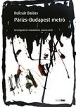 Kulcsár Balázs - Párizs-Budapest metró [eKönyv: pdf, epub, mobi]