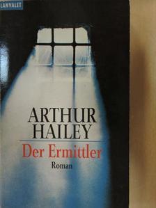 Arthur Hailey - Der Ermittler [antikvár]