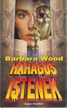 Barbara Wood - Haragos istenek [antikvár]