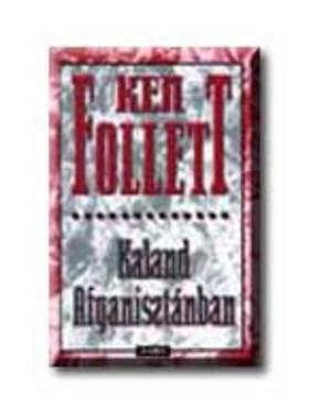 Ken Follett - Kaland Afganisztánban