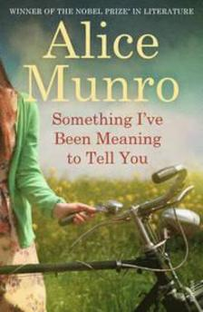 Alice Munro - Something I've Been Meaning To Tell