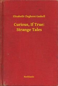 Cleghorn Gaskell Elizabeth - Curious, If True: Strange Tales [eKönyv: epub, mobi]