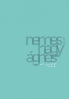 Nemes Nagy Ágnes - Összegyűjtött versek - Közel 100 kiadatlan verssel [eKönyv: epub, mobi]