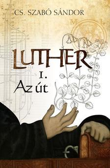 Cs. Szabó Sándor - Luther I. - Az út
