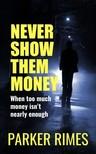 Rimes Parker - Never Show Them Money [eKönyv: epub, mobi]