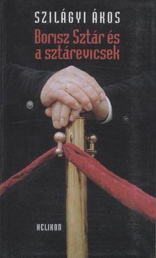 Szilágyi Ákos - Borisz Sztár és a sztárevicsek [antikvár]