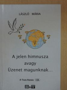 László Mária - A jelen himnusza avagy Üzenet magunknak... [antikvár]