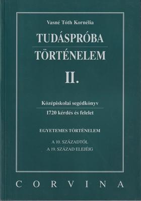 VASNÉ TÓTH KORNÉLIA - TUDÁSPRÓBA - TÖRTÉNELEM II.