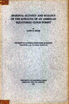 Miller, Alden H. - Seasonal Activity and Ecology of the Avifauna of an American Equatorial Cloud Forest (Az évszakok szerinti aktivitása és ökológiája az egyenlítői /Amerikai/ esőerdők magasabb rétegeinek) [antikvár]