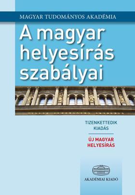 MAGYAR TUDOMÁNYOS AKADÉMIA - A magyar helyesírás szabályai 12. kiadás