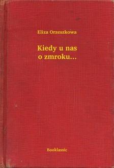 Orzeszkowa Eliza - Kiedy u nas o zmroku... [eKönyv: epub, mobi]