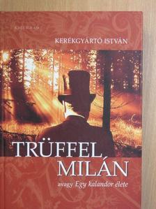 Kerékgyártó István - Trüffel Milán avagy Egy kalandor élete [antikvár]