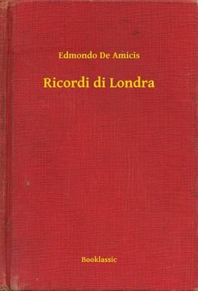 EDMONDO DE AMICIS - Ricordi di Londra [eKönyv: epub, mobi]
