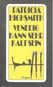 Patricia Highsmith - Venedig kann sehr kalt sein [antikvár]