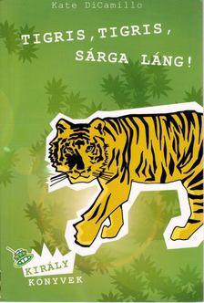 Kate DiCamillo - Tigris, tigris, sárga láng! [antikvár]