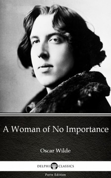 Oscar Wilde - A Woman of No Importance by Oscar Wilde (Illustrated) [eKönyv: epub, mobi]