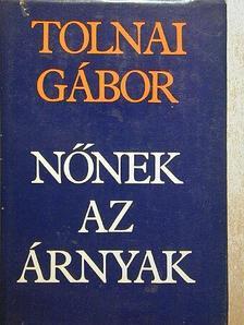 Tolnai Gábor - Nőnek az árnyak [antikvár]