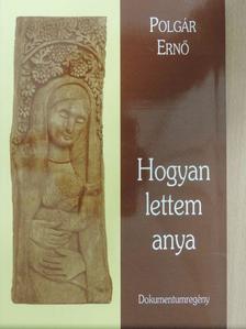 Polgár Ernő - Hogyan lettem anya [antikvár]