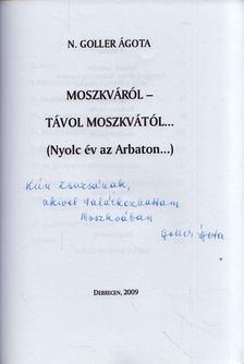 N. Goller Ágota - Moszkváról - távol Moszkvától (Nyolc év az Arbaton...) (dedikált) [antikvár]
