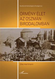 Elke Hartmann - Örmény élet az Oszmán Birodalomban
