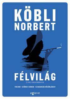 Köbli Norbert - Félvilág és más forgatókönyvek