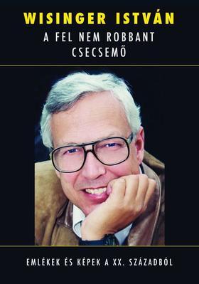 Wisinger István - A FEL NEM ROBBANT CSECSEMŐ