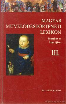Kőszeghy Péter - Magyar Művelődéstörténeti Lexikon III. [antikvár]