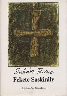 JUHÁSZ FERENC - Fekete Saskirály [antikvár]