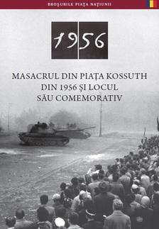 Németh Csaba - Masacrul Din Piata Kossuth Din 1956 Si locul Sau Comemorativ