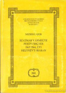 Mizser Lajos - Szatmár vármegye Pesty Frigyes 1864-1866. évi Helynévtárában [antikvár]