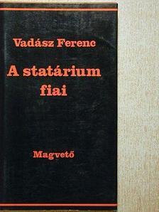 Vadász Ferenc - A statárium fiai [antikvár]