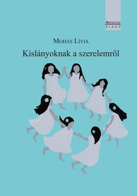 Mohás Lívia - Kislányoknak a szerelemről