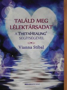 Vianna Stibal - Találd meg lélektársadat a ThetaHealing segítségével [antikvár]