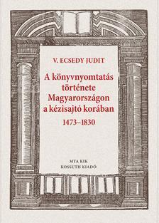 A könyvnyomtatás története Magyarországon a kézisajtó korában 1473-1830