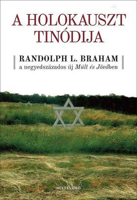 Braham, R.L. - A holokauszt Tinódija