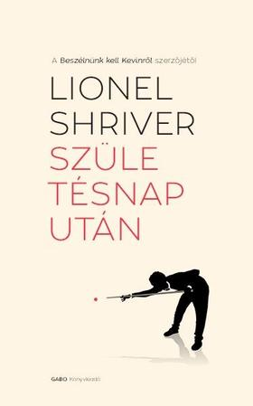 Lionel Shriver - Születésnap után